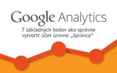 """7 základných bodov ako správne vytvoriť účet úrovne """"Správca"""" v Google Analytics"""