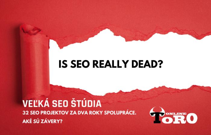 """""""Is SEO really dead?"""" Veľká štúdia SEO výsledkov našich zákazníkov"""